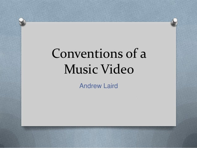 Conventions of a  Music Video    Andrew Laird