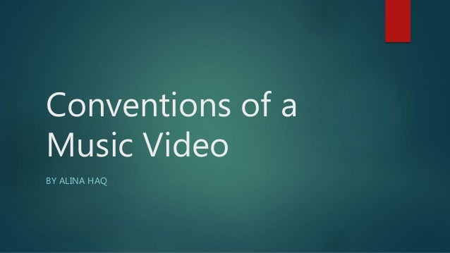 Conventions of a Music Video BY ALINA HAQ