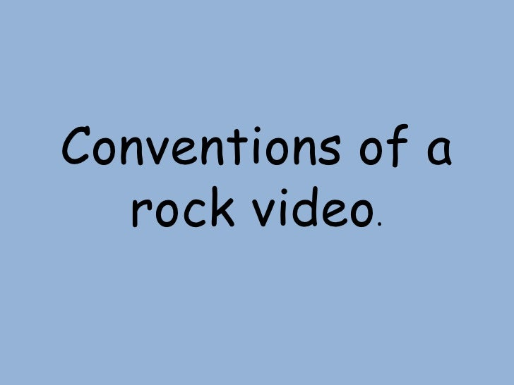 Conventions of a  rock video.