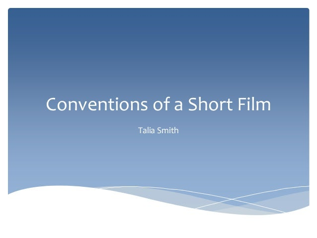 generic conventions of short films Codes and conventions of film opening generic conventions  gern  and conveys a lot of information in a short time period again this can imitate the fast .