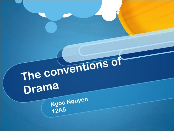 The conventions of Drama<br />Ngoc Nguyen <br />12A5<br />