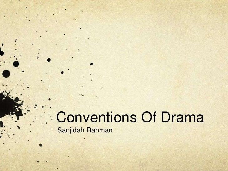 Conventions Of Drama<br />SanjidahRahman<br />