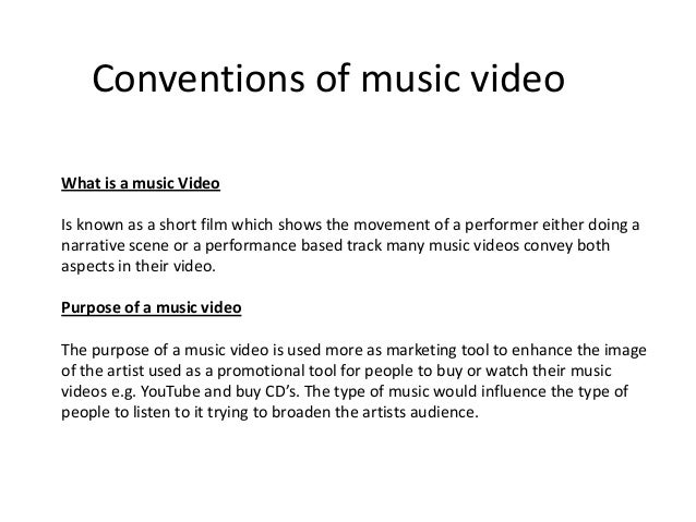 Conventions of music videoWhat is a music VideoIs known as a short film which shows the movement of a performer either doi...