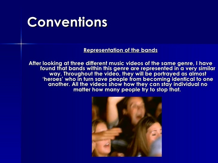 Conventions <ul><li>Representation of the bands </li></ul><ul><li>After looking at three different music videos of the sam...