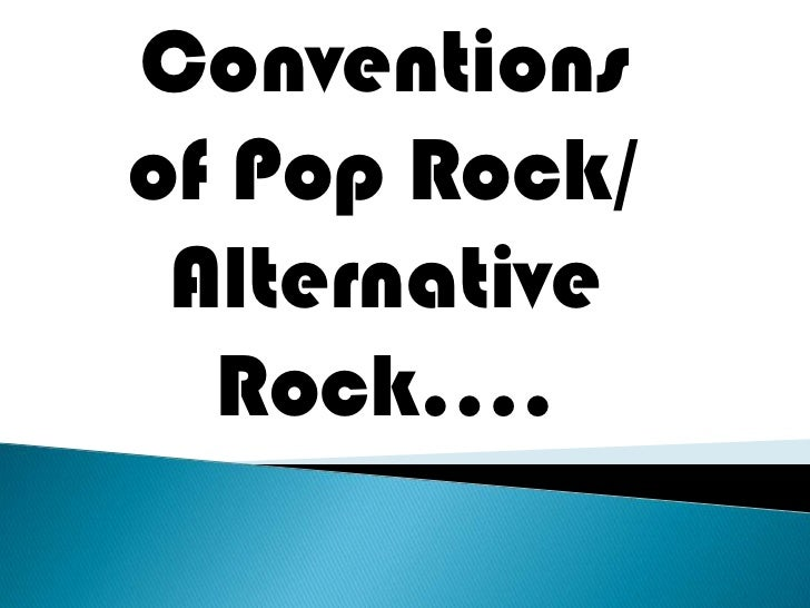 Conventionsof Pop Rock/ Alternative  Rock….