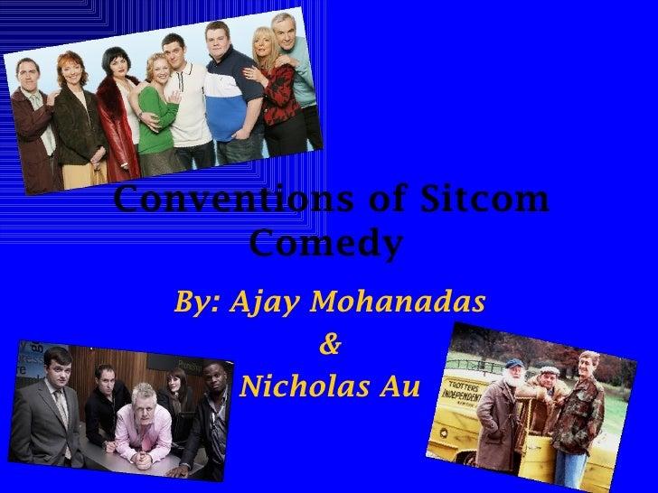 Conventions of Sitcom Comedy   By: Ajay Mohanadas & Nicholas Au