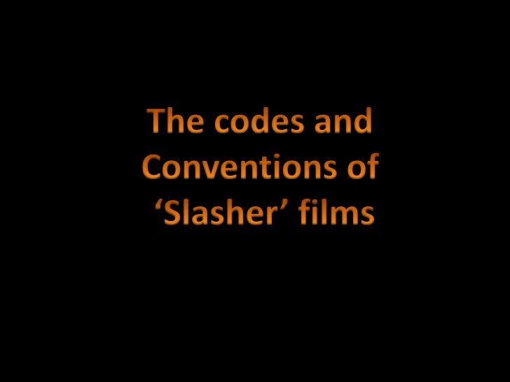 The codes and <br />Conventions of <br />'Slasher' films<br />
