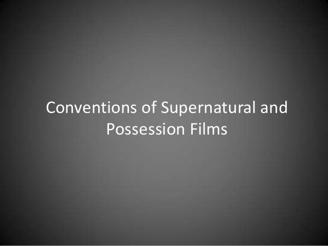 Conventions of Supernatural and Possession Films