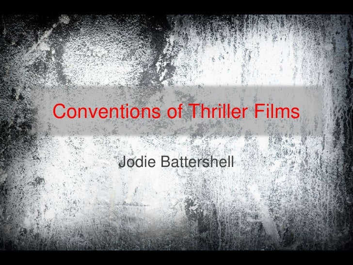 Conventions of Thriller Films<br />Jodie Battershell<br />