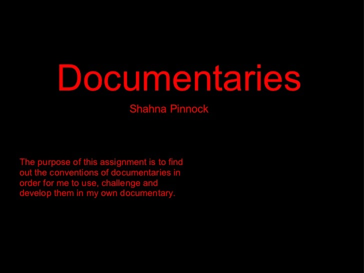 Conventions of TV   Documentaries                           Shahna PinnockThe purpose of this assignment is to findout the...