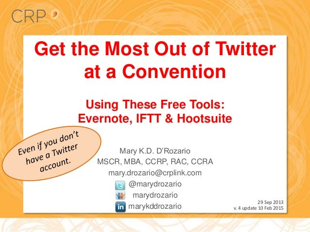 Get the Most Out of Twitter at a Convention Using These Free Tools: Evernote, IFTT & Hootsuite Mary K.D. D'Rozario MSCR, M...