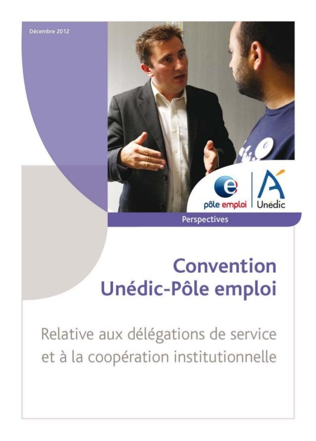 Convention                         entre l'Unédic et Pôle emploi    Entre :    l'Unédic, institution gestionnaire de l'ass...