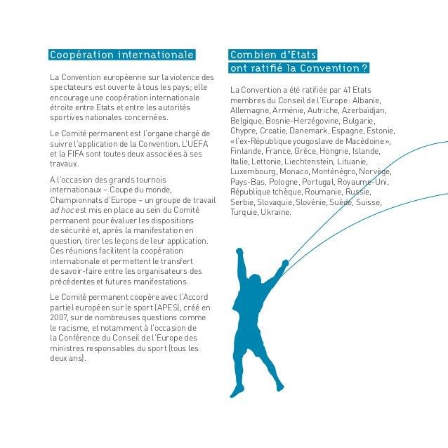 Coopération internationale La Convention européenne sur la violence des spectateurs est ouverte à tous les pays; elle enc...