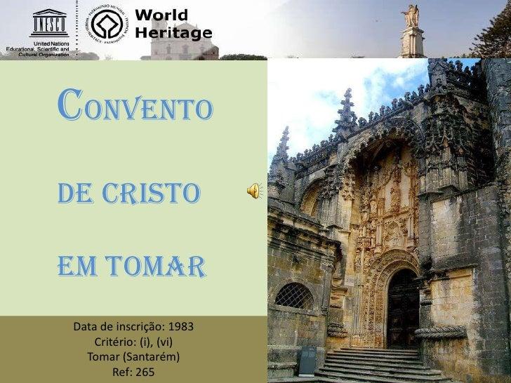 Convento    de Cristoem Tomar<br />Data de inscrição: 1983<br />Critério: (i), (vi)<br />Tomar (Santarém)<br />Ref: 265<br />