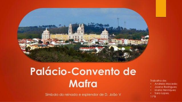 Palácio-Convento de Mafra Símbolo do reinado e esplendor de D. João V  Trabalho de: • Andreia Macedo; • Joana Rodrigues; •...