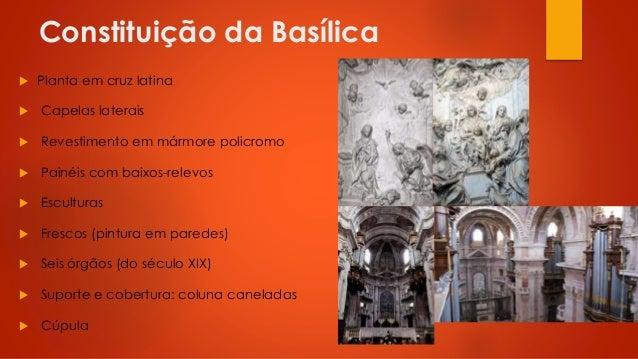 Constituição da Basílica   Planta em cruz latina    Capelas laterais    Revestimento em mármore policromo    Painéis c...