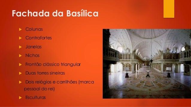 Fachada da Basílica   Colunas    Contrafortes    Janelas    Nichos    Frontão clássico triangular    Duas torres sin...