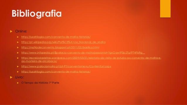 Bibliografia   Online:    http://pt.wikipedia.org/wiki/Pal%C3%A1cio_Nacional_de_Mafra    http://mafradeconvento.blogsp...