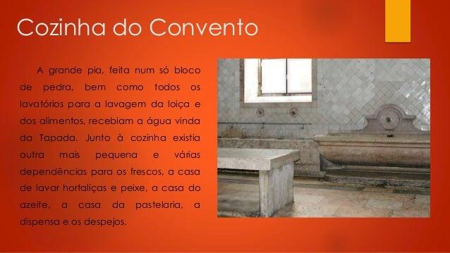 Cozinha do Convento A grande pia, feita num só bloco de  pedra,  bem  como  todos  os  lavatórios para a lavagem da loiça ...