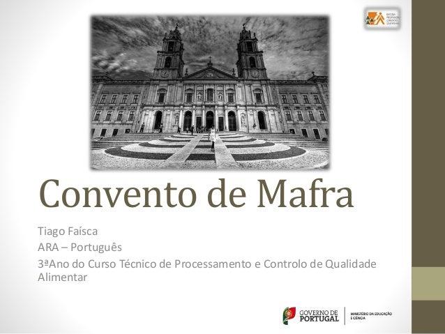 Convento de Mafra Tiago Faísca ARA – Português 3ªAno do Curso Técnico de Processamento e Controlo de Qualidade Alimentar