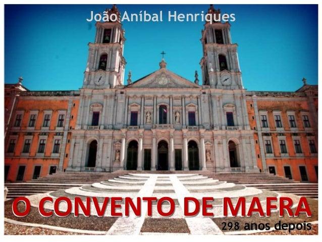 O CONVENTO DE MAFRAO CONVENTO DE MAFRA João Aníbal Henriques 298 anos depois