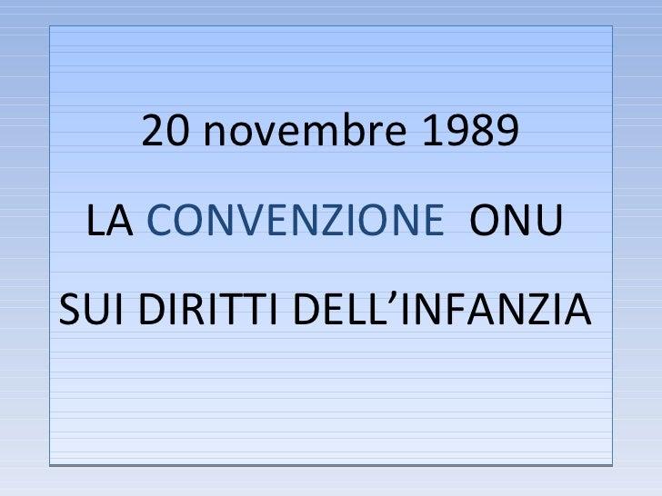 20 novembre 1989 LA  CONVENZIONE   ONU  SUI DIRITTI DELL'INFANZIA