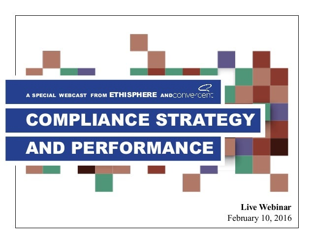 Live Webinar February 10, 2016 A SPECIAL WEBCAST FROM ETHISPHERE AND COMPLIANCE STRATEGY AND PERFORMANCE
