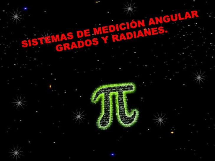 SISTEMAS DE MEDICIÓN ANGULAR<br />GRADOS Y RADIANES.<br />