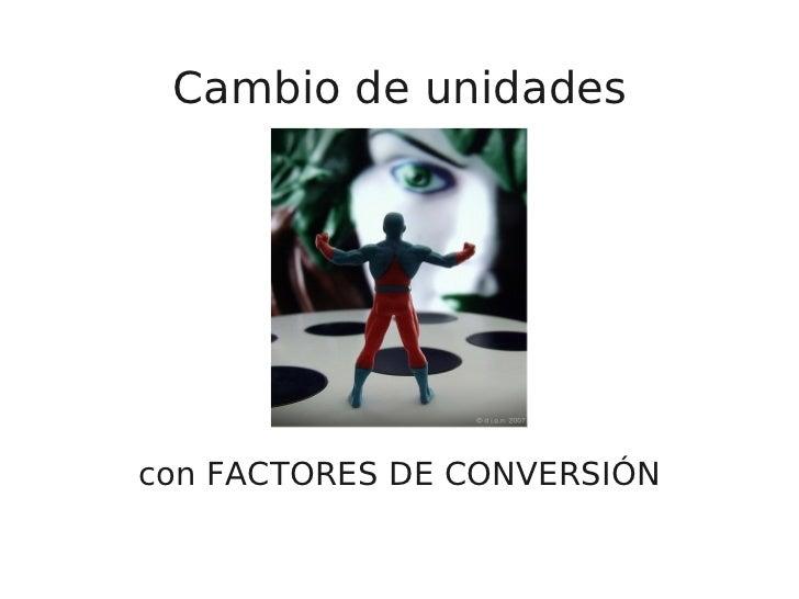 Cambio de unidadescon FACTORES DE CONVERSIÓN