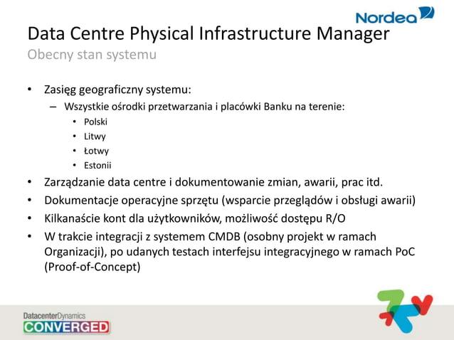 Data Centre Physical Infrastructure Manager Obecny stan systemu • Zasięg geograficzny systemu: – Wszystkie ośrodki przetwa...