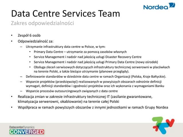 Data Centre Services Team Zakres odpowiedzialności • Zespół 6 osób • Odpowiedzialnośd za: – Utrzymanie infrastruktury data...