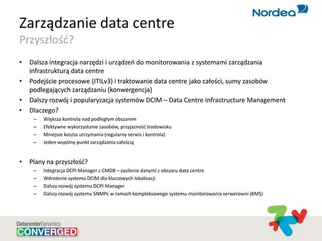 Zarządzanie data centre Przyszłośd? • Dalsza integracja narzędzi i urządzeo do monitorowania z systemami zarządzania infra...