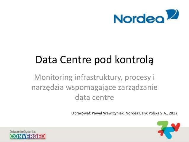 Data Centre pod kontrolą Monitoring infrastruktury, procesy i narzędzia wspomagające zarządzanie data centre Opracował: Pa...