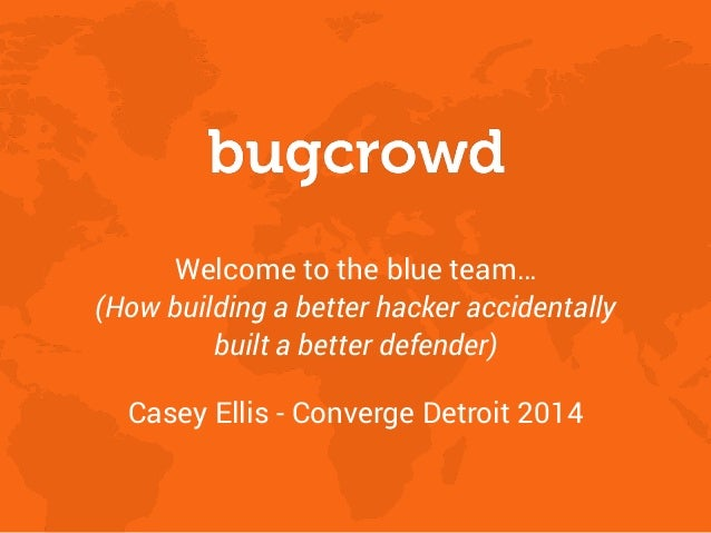 Welcome to the blue team…  (How building a better hacker accidentally built a better defender) Casey Ellis - Converge Det...