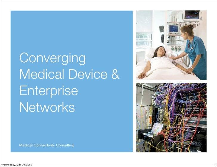Converging              Medical Device &              Enterprise              Networks               Medical Connectivity ...