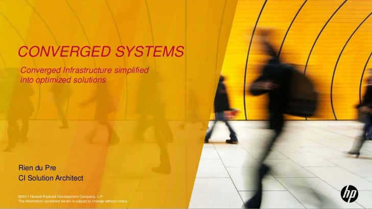 CONVERGED SYSTEMS Converged Infrastructure simplified into optimized solutionsRien du PreCI Solution Architect©2011 Hewlet...