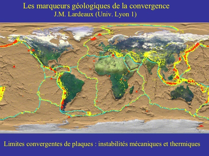 Les marqueurs géologiques de la convergence     J.M. Lardeaux (Univ. Lyon 1)   Limites convergentes de plaques : instabili...