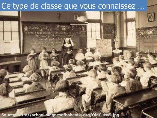 Source: http://school.stagnesofbohemia.org/OldClass5.jpg Ce type de classe que vous connaissez …