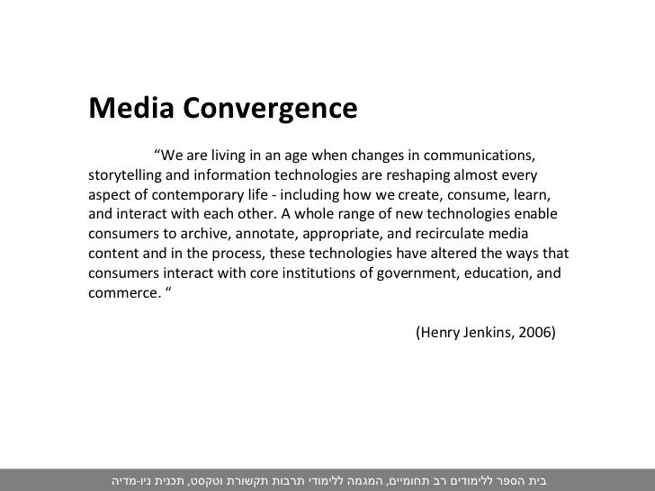 """Media Convergence  """" We are living in an age when changes in communications, storytelling and information technologies are..."""