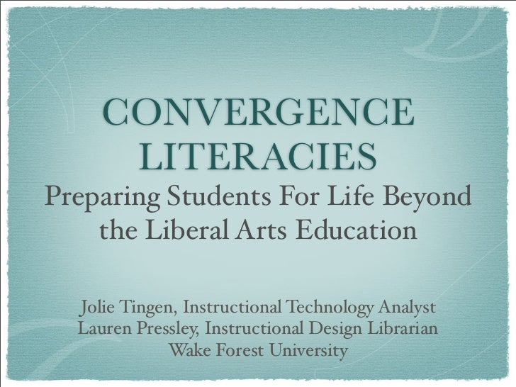 CONVERGENCE       LITERACIES Preparing Students For Life Beyond     the Liberal Arts Education    Jolie Tingen, Instructio...