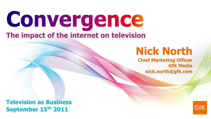Convergence<br />The impact of the internet on television<br />Television as BusinessSeptember 15th 2011<br />Nick North<b...