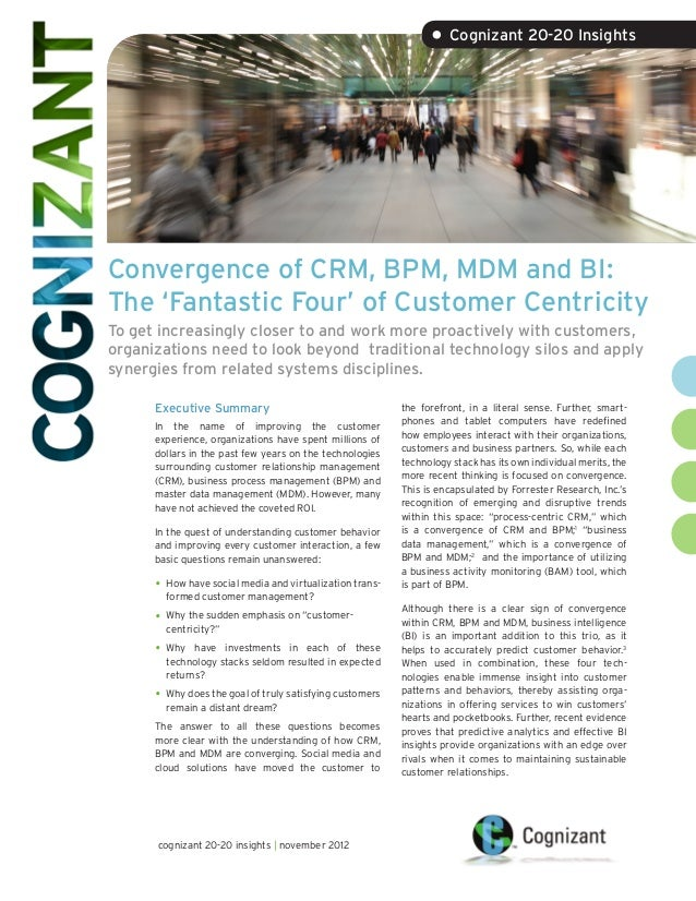 • Cognizant 20-20 InsightsConvergence of CRM, BPM, MDM and BI:The 'Fantastic Four' of Customer CentricityTo get increasing...