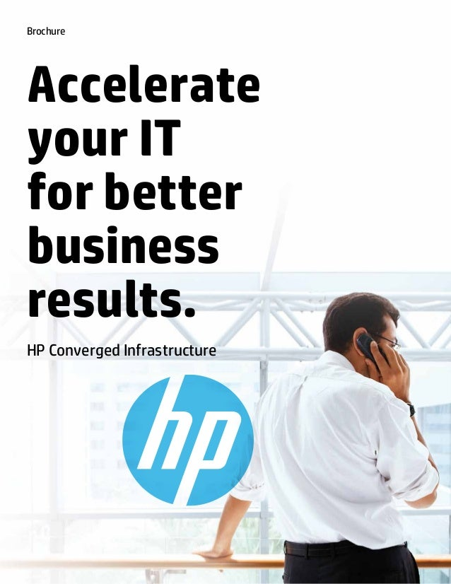 BrochureAccelerateyour ITfor betterbusinessresults.HP Converged Infrastructure