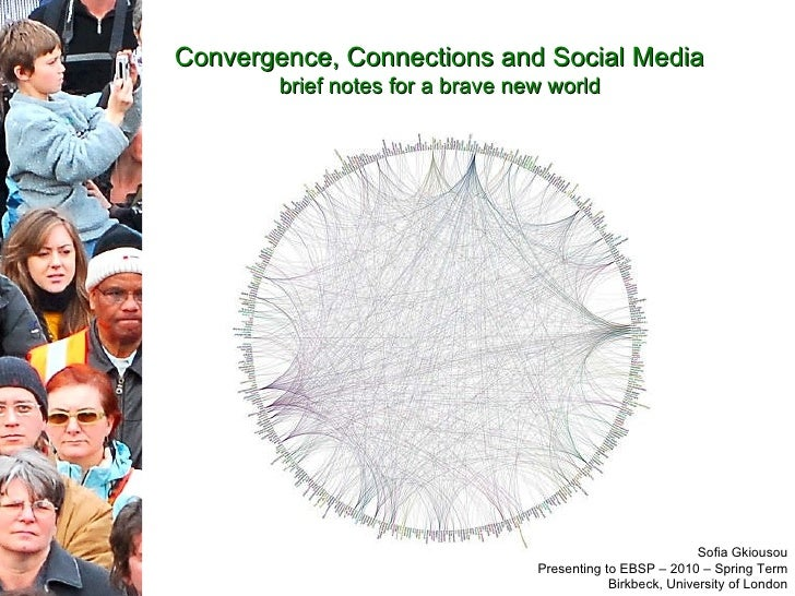 Convergence, Connections and Social Media  brief notes for a brave new world   Sofia Gkiousou Presenting to EBSP – 2010 – ...