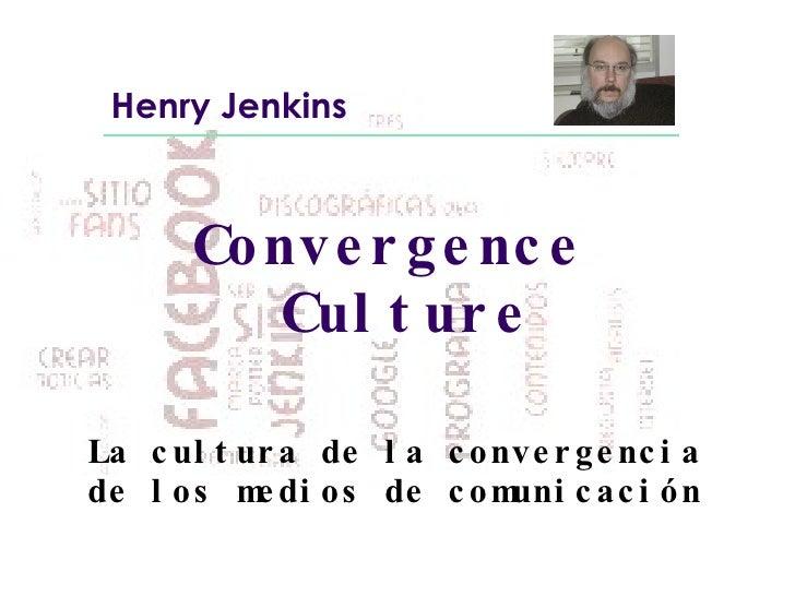 Convergence  Culture La cultura de la convergencia de los medios de comunicación Henry Jenkins