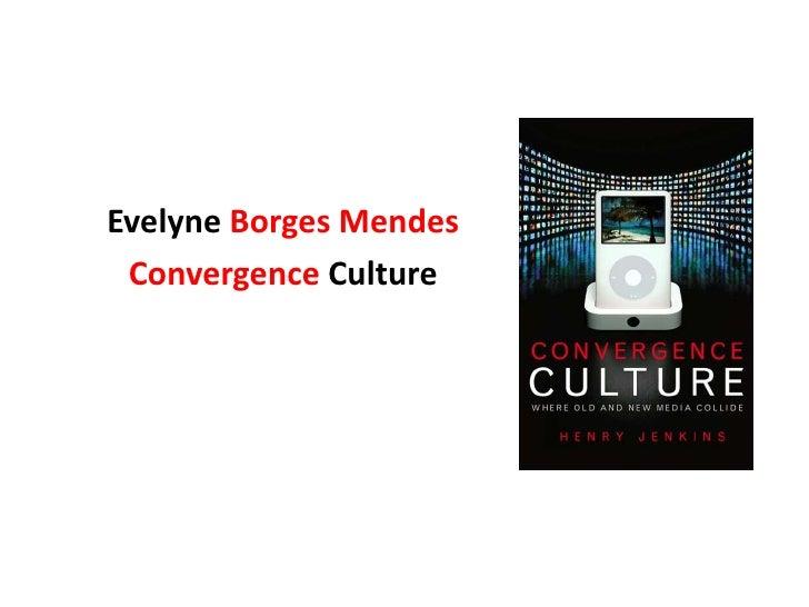 EvelyneBorgesMendes<br />ConvergenceCulture<br />