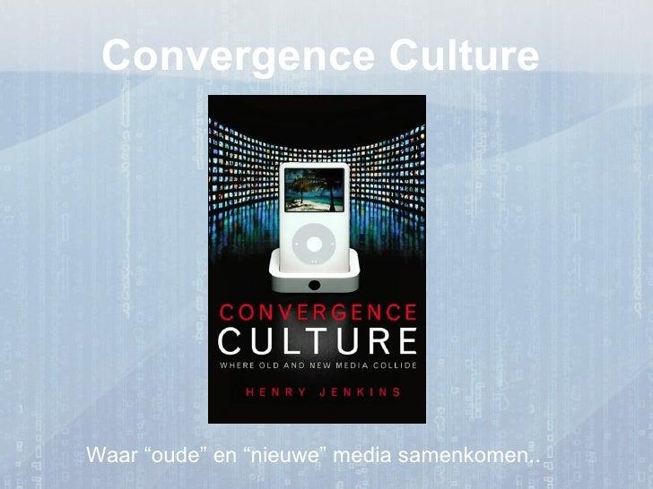 "Convergence Culture     Waar ""oude"" en ""nieuwe"" media samenkomen.."