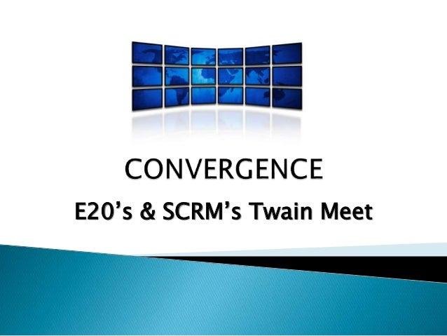 E20's & SCRM's Twain Meet