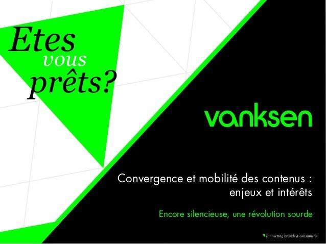 Etes  vous prêts?          Convergence et mobilité des contenus :                               enjeux et intérêts        ...
