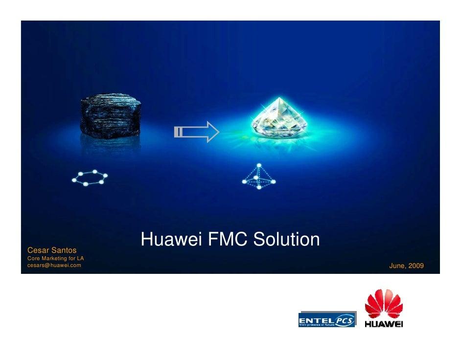 www.huawei.com     Cesar Santos                         Huawei FMC Solution Core Marketing for LA cesars@huawei.com       ...